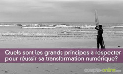 Quels sont les grands principes à respecter pour réussir sa transformation numérique?