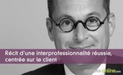 Récit d'une interprofessionnalité réussie, centrée sur le client
