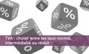 Choisir entre les taux normal, intermédiaire ou réduit