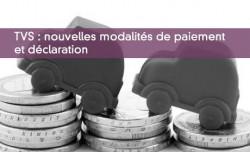 TVS - Nouvelles modalités de paiement et déclaration