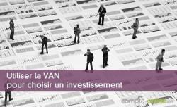 Utiliser la VAN pour choisir un investissement