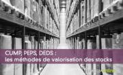 CUMP, PEPS, DEDS : les méthodes de valorisation des stocks