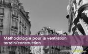 Méthodologie pour la ventilation terrain/construction